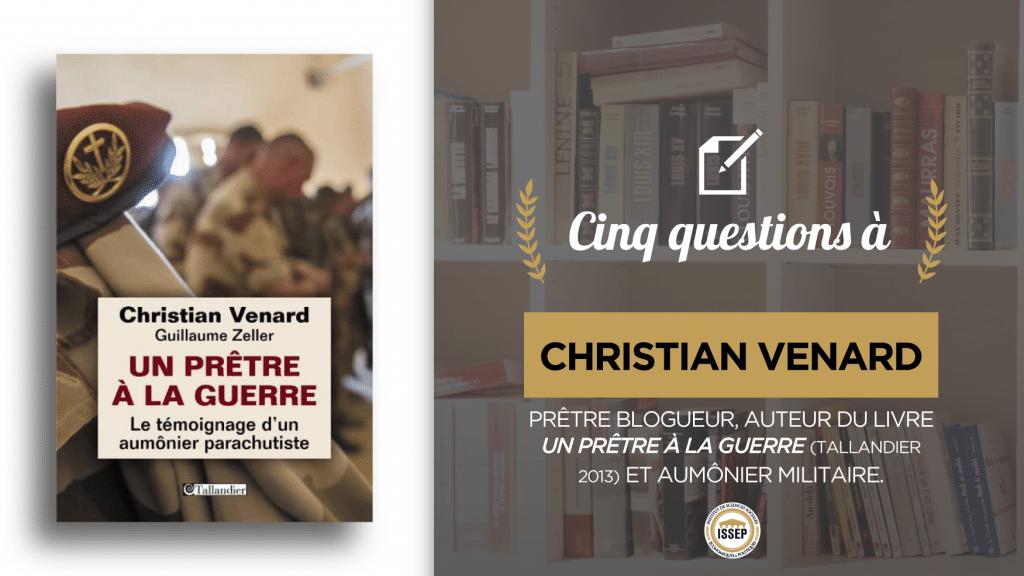 Cinq questions à Christian Venard, prêtre blogueur, écrivain et aumônier militaire, par Grégoire, Olympe et Cyprien, étudiants en Bac+4 à l'ISSEP