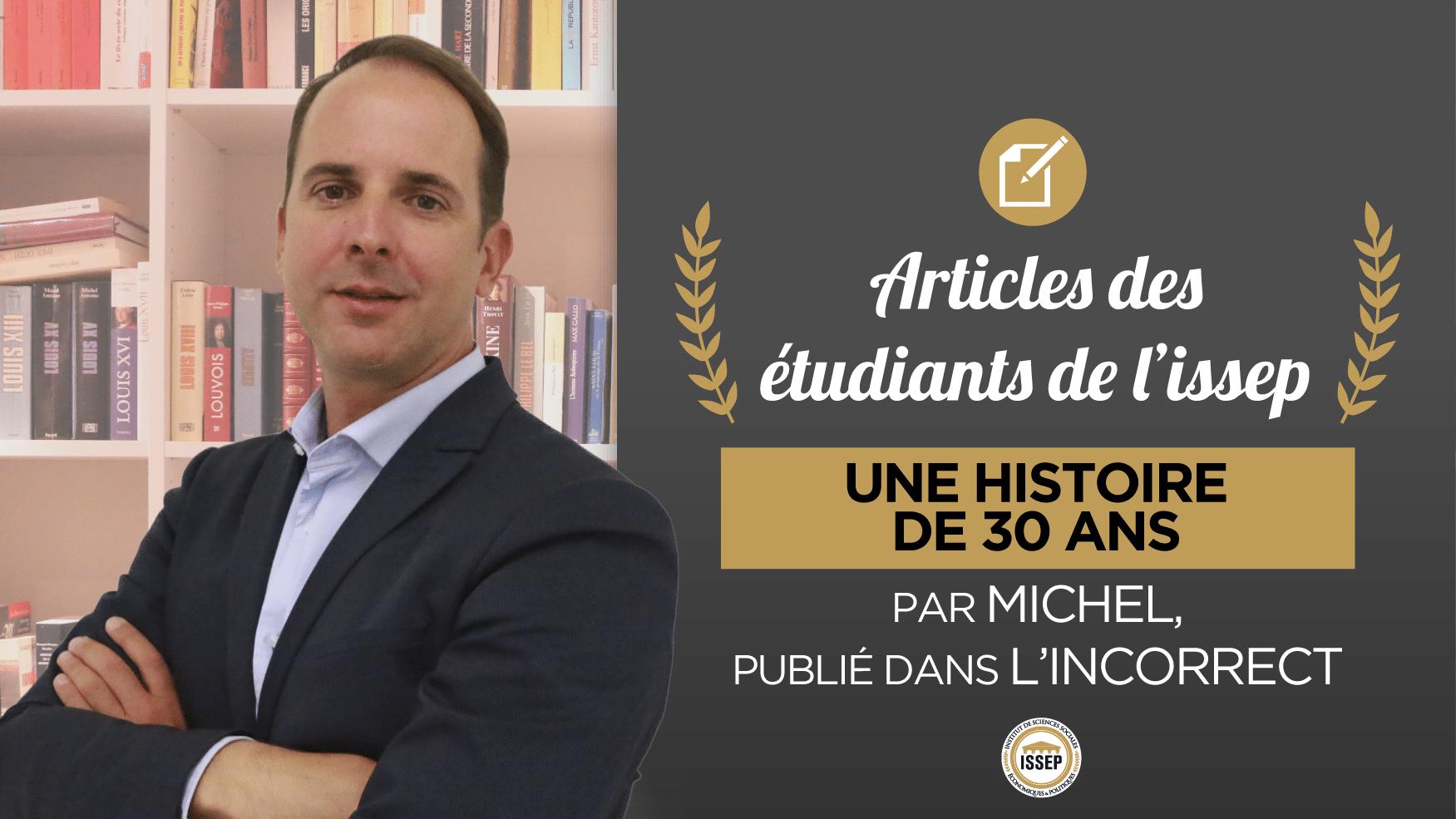 Article des étudiants : Une histoire de 30 ans, article de Michel dans L'Incorrect