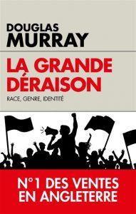 Grand entretien avec Douglas Murray - La grande déraison