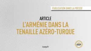 Article étudiant - L'Arménie dans la tenaille azéro-turque - Article étudiant ISSEP